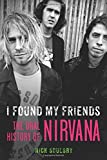 I Found My Friends: The Oral History of Nirvana