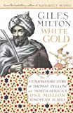 White Gold: The Forgotten Story of North Africa's European Slaves (0340834943) by Giles Milton