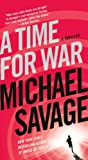 A Time for War (1250039762) by Savage, Michael