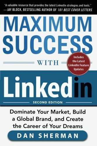 Maximum-Success-with-LinkedIn-Dominate-Your-Market-Build-a-Global-Brand-and-Create-the-Career-of-Your-Dreams