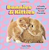img - for Bunnies & Kitties: A Cuddly Collection of Fur and Friendship Hardcover March 11, 2014 book / textbook / text book