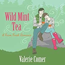 Wild Mint Tea: A Farm Fresh Romance Book 2 (       UNABRIDGED) by Valerie Comer Narrated by Becky Doughty