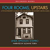 Four Rooms, Upstairs: A Psychotherapist's Journey Into and Beyond Her Mother's Mental Illness | [Linda Appleman Shapiro]