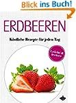 Erdbeeren: K�stliche Rezepte f�r jede...