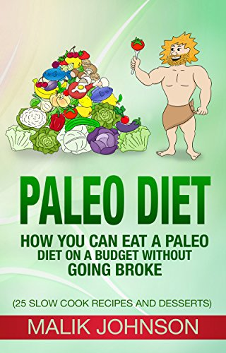 Paleo Diet: How you can eat a Paleo Diet on a Budget without Going Broke: (25 Slow Cook Recipes and Desserts)