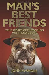 Man's Best Friends: True Stories of the World's Most Heroic Dogs