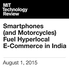 Smartphones (and Motorcycles) Fuel Hyperlocal E-Commerce in India (       UNABRIDGED) by George Anders Narrated by Todd Mundt