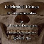 Urbain Grandier: Celebrated Crimes, Book 6 (       UNABRIDGED) by Alexandre Dumas Narrated by Robert Bethune