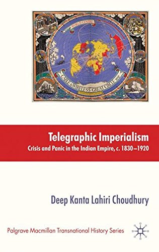 Telegraphic Imperialism: Crisis and Panic in the Indian Empire, c.1830-1920 (Palgrave Macmillan Transnational History Se