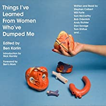 Things I've Learned from Women Who've Dumped Me Audiobook by Ben Karlin (editor), Stephen Colbert, Will Forte, Nick Hornby, Andy Richter, Dan Savage