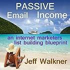 Passive Email Income Hörbuch von Jeff Walkner Gesprochen von: Jeff Walkner