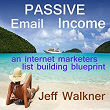 Passive Email Income Audiobook by Jeff Walkner Narrated by Jeff Walkner