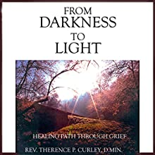 From Darkness to Light: A Healing Path Through Grief  by Rev. Terence P. Curley Narrated by Rev. Terence P. Curley
