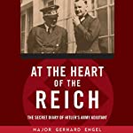 At the Heart of the Reich: The Secret Diary of Hitler's Army Adjutant | Gerhard Engel
