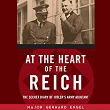 At the Heart of the Reich: The Secret Diary of Hitler's Army Adjutant Audiobook by Gerhard Engel Narrated by Stefan Rudnicki
