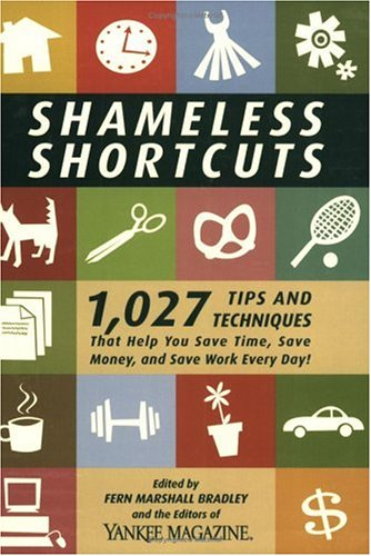 Shameless Shortcuts : 1,027 Tips And Techniques That Help You Save Time, Save Money, And Save Work Every Day!, FERN MARSHALL BRADLEY