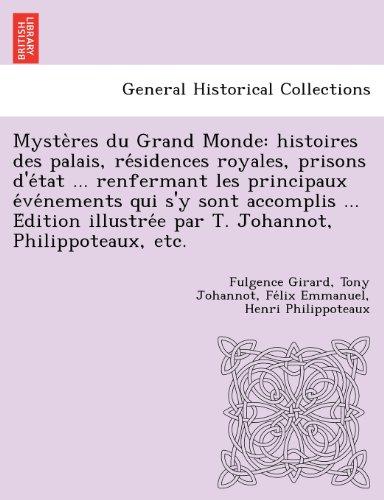 Mysteres du Grand Monde: histoires des palais, residences royales, prisons d'etat ... renfermant les principaux evenements qui s'y sont accomplis ... par T. Johannot, Philippoteaux, etc.