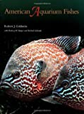 img - for American Aquarium Fishes (W. L. Moody Jr. Natural History Series) by Goldstein, Robert J., Harper, Rodney W., Edwards, Richard (2000) Hardcover book / textbook / text book