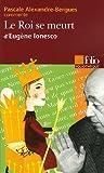 echange, troc Pascale Alexandre-Bergues - Le Roi se meurt d'Eugène Ionesco