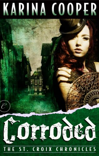 Corroded: Book Three of The St. Croix Chronicles by Karina Cooper