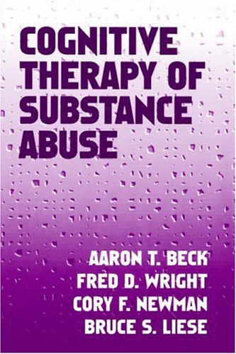 Cognitive Therapy of Substance Abuse, Aaron T. Beck MD, Fred D. Wright, Cory F. Newman PhD, Bruce S. Liese PhD