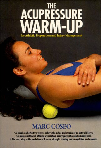 The Acupressure Warmup: A System of Athletic Preparation and Injury Prevention (Paradigm title) PDF