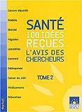 echange, troc Agnès Lara, Joëlle Finidori, Louise Blottière - Santé : 100 idées reçues : L'avis des chercheurs, Tome 2