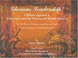 Glorious Leadership: A Holistic Approach to Achieving Leadership Mastery and WorkLife Balance (9810449267) by Steve Morris