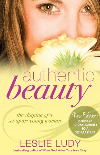 Authentic Beauty: The Shaping of a Set-Apart Young Woman, Ludy, Leslie
