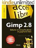 Gimp 2.8: D�buter en retouche photo et graphisme libre - Nouvelle �dition en couleurs !