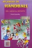 40 Juegos de Handball. del Juego Al DePorte (Spanish Edition)
