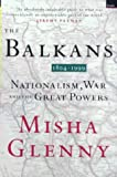The Balkans 1804-1999: Nationalism, War and the Great Powers (1862070733) by Misha Glenny