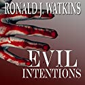 Evil Intentions: The Story of How an Act of Kindness Led to Senseless Murder Audiobook by Ronald J. Watkins Narrated by Greg Lutz