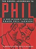 The Gospel According to Phil: The Words and Wisdom of Chicago Bulls Coach Phil Jackson: An Unauthorized Collection (1566250862) by Whitaker, Dave
