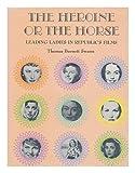 The heroine or the horse: Leading ladies in Republic's films (0498019624) by Swann, Thomas Burnett