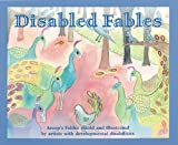 Disabled Fables: Aesops Fables, Retold And Illustrated By Artists With Developmental Disabilities