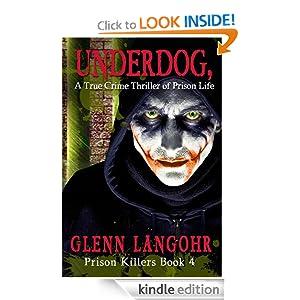 UNDERDOG, A True Crime Thriller of Prison Life (Prison Killers- Book 4)