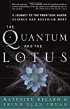 Image of The Quantum and the Lotus: A Journey to the Frontiers Where Science and Buddhism Meet