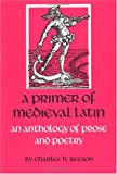 A Primer of Medieval Latin: An Anthology of Prose and Verse (Anthology of Prose and Poetry)