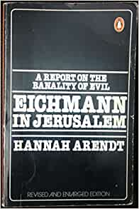 hannah arendt banality evil essay Hannah arendt and the banality of evil stephen j whitfield brandeis university two decades ago israeli agents captured adolf eichmann i arendt dissented responses to her book tended to be far more critical than favorable see in particular the unsympathetic essays by lionel abel, aesthetics of evil:.