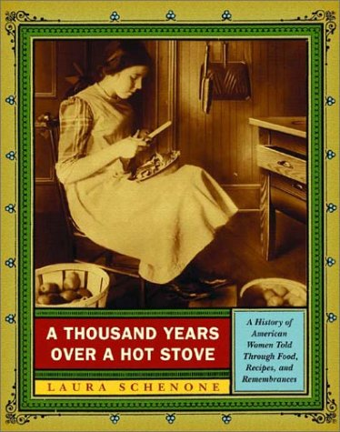 Thousand Years over a Hot Stove : A History of American Women Told Through Food, Recipes, and Remembrances, LAURA SCHENONE