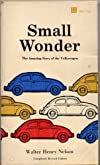 SMALL WONDER: THE AMAZING STORY OF THE VOLKSWAGEN by Walter Henry Nelson VW (1967 REVISED EDITION Mass Market Paperback 288 pages including a section called How To Tell the Age of a Volkswagen)