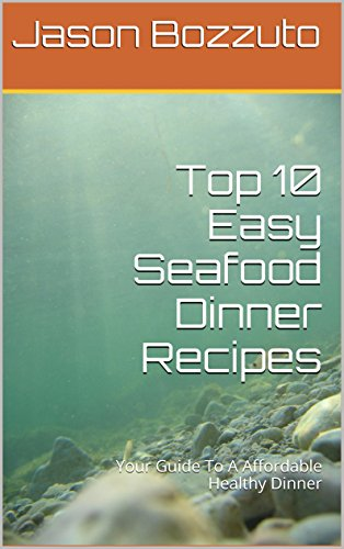 Top 10 Easy Seafood Dinner Recipes: Your Guide To A Affordable Healthy Dinner