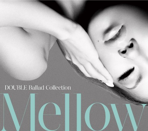 DOUBLE BALLAD COLLECTION MELLOW(CD+DVD)(ltd.ed.)