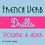 French Verb Drills Featuring the Verb Aller: Master the French Verb Aller (to Go) - with No Memorization! | Frederic Bibard