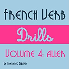 French Verb Drills Featuring the Verb Aller: Master the French Verb Aller (to Go) - with No Memorization! Audiobook by Frederic Bibard Narrated by Frederic Bibard