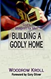 Building a Godly Home: God's Blueprint for Men (0847414612) by Kroll, Woodrow