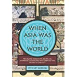When Asia Was the World ~ Stewart Gordon
