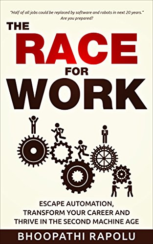 The Race For Work: Escape Automation, Transform Your Career And Thrive In The Second Machine Age by Bhoopathi Rapolu ebook deal
