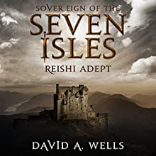 Reishi Adept: Sovereign of the Seven Isles, Book 7 (       UNABRIDGED) by David A. Wells Narrated by Derek Perkins